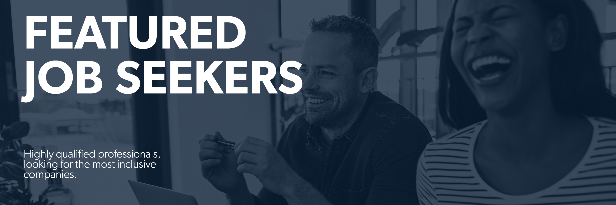 Our featured job seekers are highly qualified and looking to join inclusive companies.